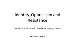 Identity, Oppression and Resistance