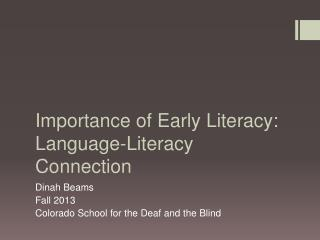 Importance of Early Literacy:   Language-Literacy  Connection