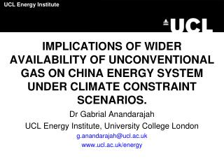 Dr Gabrial Anandarajah UCL Energy Institute, University College London g.anandarajah@ucl.ac.uk