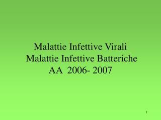 Malattie Infettive Virali  Malattie Infettive Batteriche AA  2006- 2007