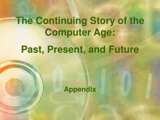 The Continuing Story of the Computer Age:  Past, Present, and Future