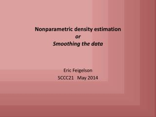 Nonparametric density estimation or Smoothing the data