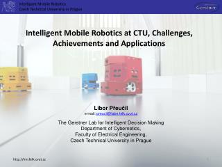 Inte lligent  Mobile Robotics Czech Technical University in Prague