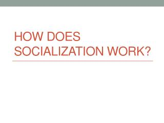 How Does Socialization Work?