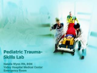 Pediatric  Trauma- Skills Lab