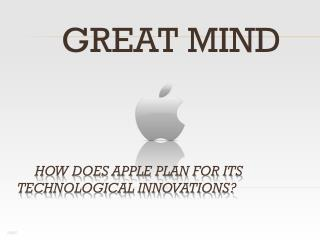 How Does Apple Plan for Its    Technological Innovations?
