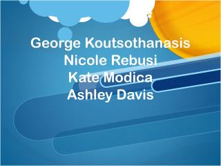 George Koutsothanasis Nicole Rebusi Kate Modica Ashley Davis