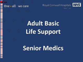 Adult Basic  Life  Support S enior Medics