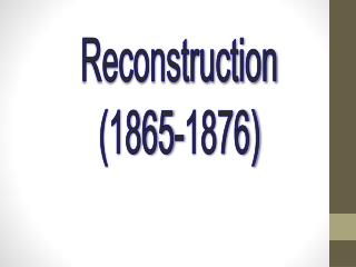Reconstruction (1865-1876)