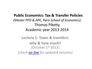 Lecture 1: Taxes & transfers:  why & how much? (October 1 st  2013)