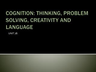 COGNITION: THINKING, PROBLEM SOLVING, CREATIVITY AND LANGUAGE