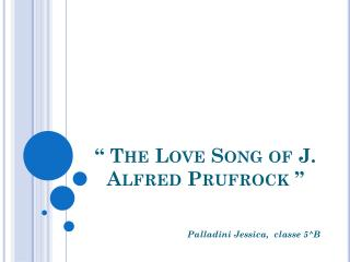 """ The Love  Song of  J. Alfred  Prufrock  """