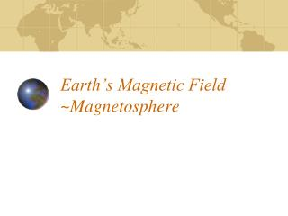 Earth�s Magnetic Field ~Magnetosphere