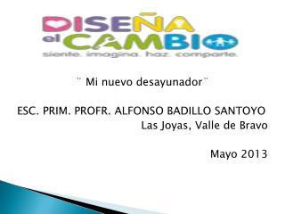 ¨ Mi nuevo desayunador¨ ESC. PRIM. PROFR. ALFONSO BADILLO SANTOYO Las Joyas, Valle de Bravo
