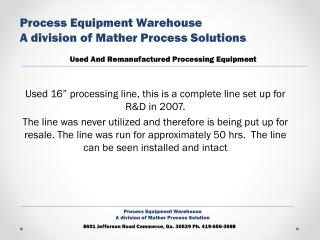 "Used 16"" processing line, this is a complete line set up for R&D in 2007."