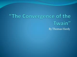 """The Convergence of the Twain"""