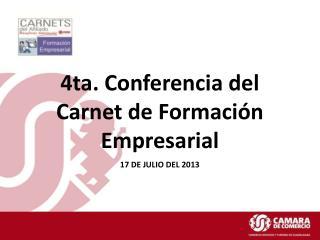4ta. Conferencia del Carnet de Formación Empresarial  17 DE JULIO DEL 2013