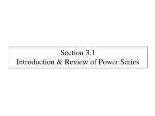 Section  3.1 Introduction & Review of Power Series
