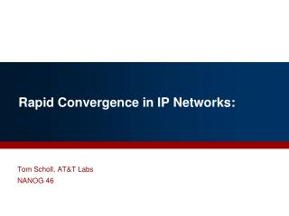 Rapid Convergence in IP Networks: