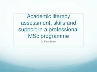 Academic literacy assessment, skills and support in a professional MSc  programme