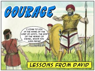 What living lessons can  21 st -century Christians learn from David about  COURAGE ?