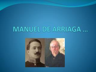 MANUEL DE ARRIAGA …