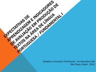 Brasilian Immersion Conference  - for  educators  São  São  Paulo, Brasil - 2012