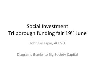 Social Investment Tri borough funding fair 19 th  June