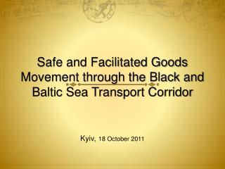 Safe and Facilitated Goods Movement through the Black and Baltic Sea Transport Corridor