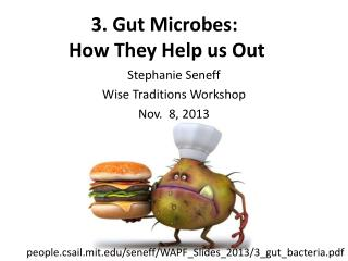 3. Gut Microbes:  How They  H elp us Out