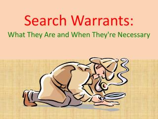 Search Warrants:  What  They Are and When They're Necessary
