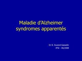 Maladie d Alzheimer syndromes apparent s