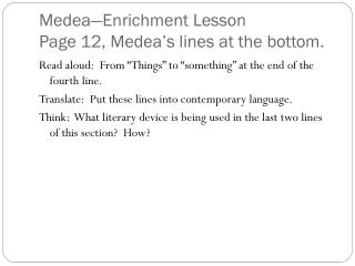 Medea �Enrichment Lesson Page 12,  Medea�s  lines at the bottom.
