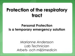 Protection of  the  respiratory tract Personal  P rotection is a  temporary emergency  solution