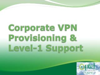 Corporate VPN Provisioning & Level-1 Support
