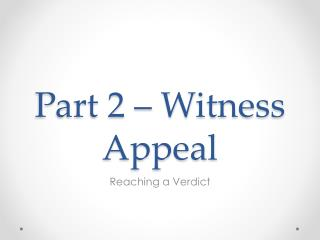 Part 2 – Witness Appeal