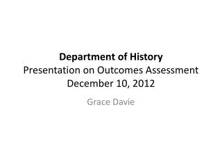 Department of History Presentation on Outcomes Assessment  December 10, 2012