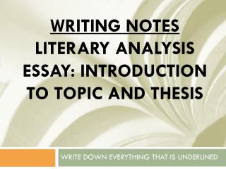 WRITING NOTES Literary analysis essay: introduction to topic and thesis