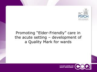 "Promoting ""Elder-Friendly"" care in the acute setting – development of a Quality Mark for wards"