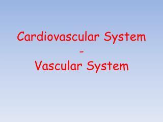 Cardiovascular System -  Vascular System