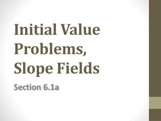 Initial Value Problems, Slope Fields