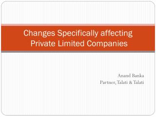 Changes Specifically affecting  Private Limited Companies