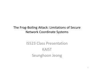 The Frog-Boiling Attack: Limitations of Secure Network Coordinate Systems