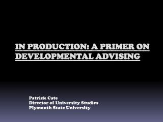 In Production: A primer on Developmental Advising