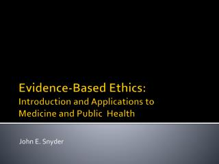 Evidence-Based Ethics: Introduction and Applications to Medicine and Public  Health