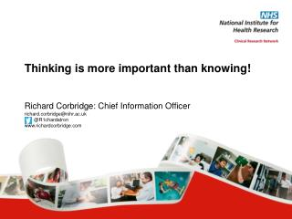 Richard Corbridge: Chief Information Officer richard.corbridge@nihr.ac.uk        @R1chardatron