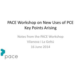 PACE Workshop on New Uses of PCE Key Points Arising