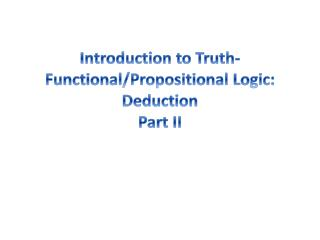 Introduction to Truth-Functional/Propositional Logic: Deduction  Part  II