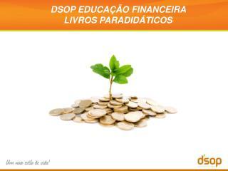 DSOP EDUCAÇÃO FINANCEIRA  LIVROS PARADIDÁTICOS