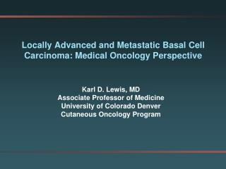 Locally Advanced and Metastatic Basal  Cell  Carcinoma: Medical Oncology Perspective